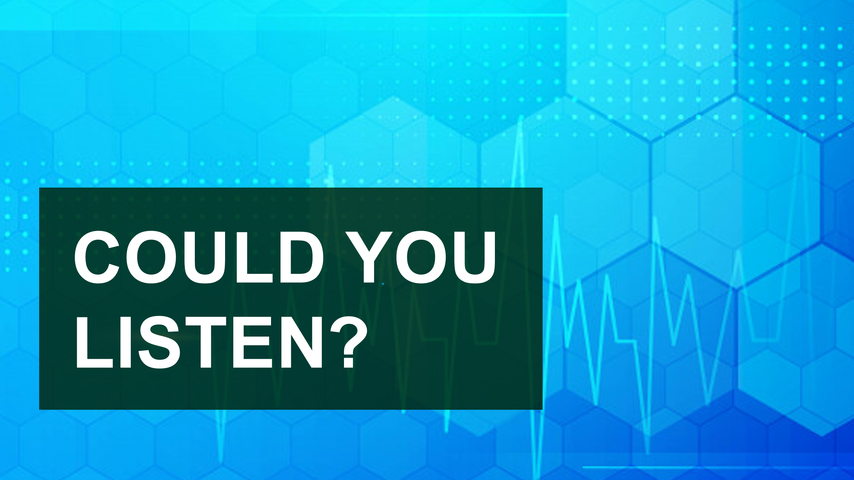 Could You Listen?